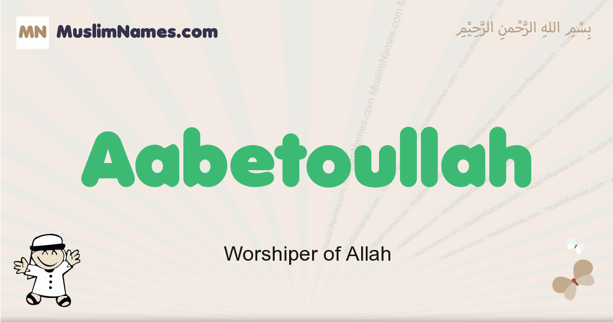 Aabetoullah muslim boys name and meaning, islamic boys name Aabetoullah