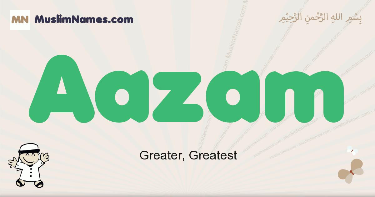 Aazam muslim boys name and meaning, islamic boys name Aazam