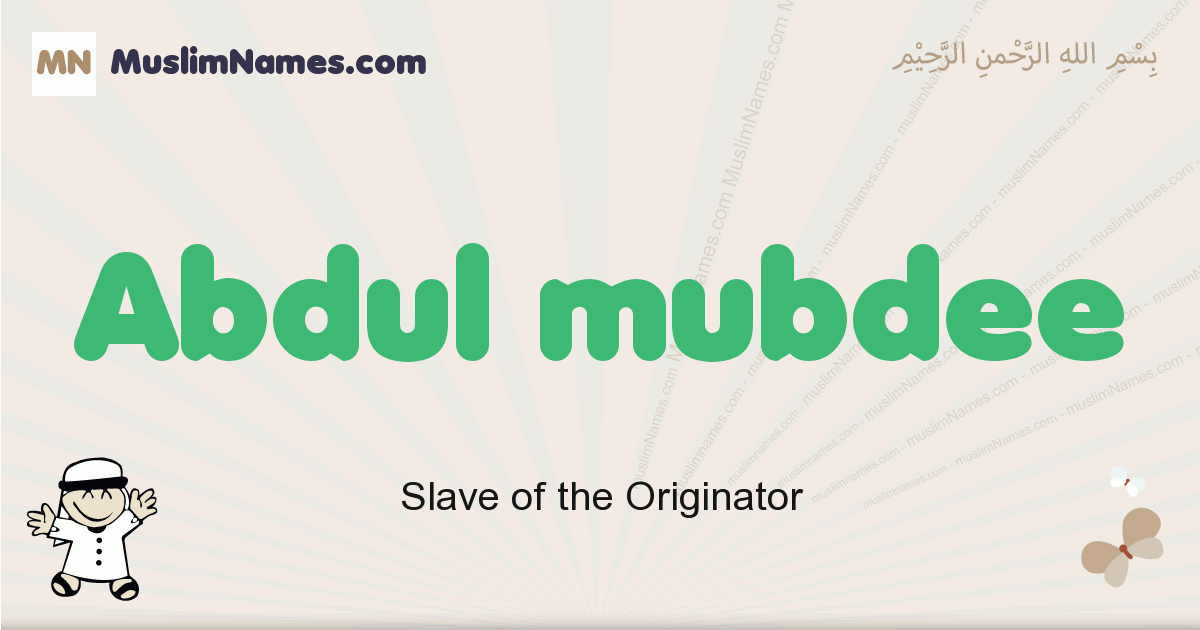 Abdul Mubdee muslim boys name and meaning, islamic boys name Abdul Mubdee