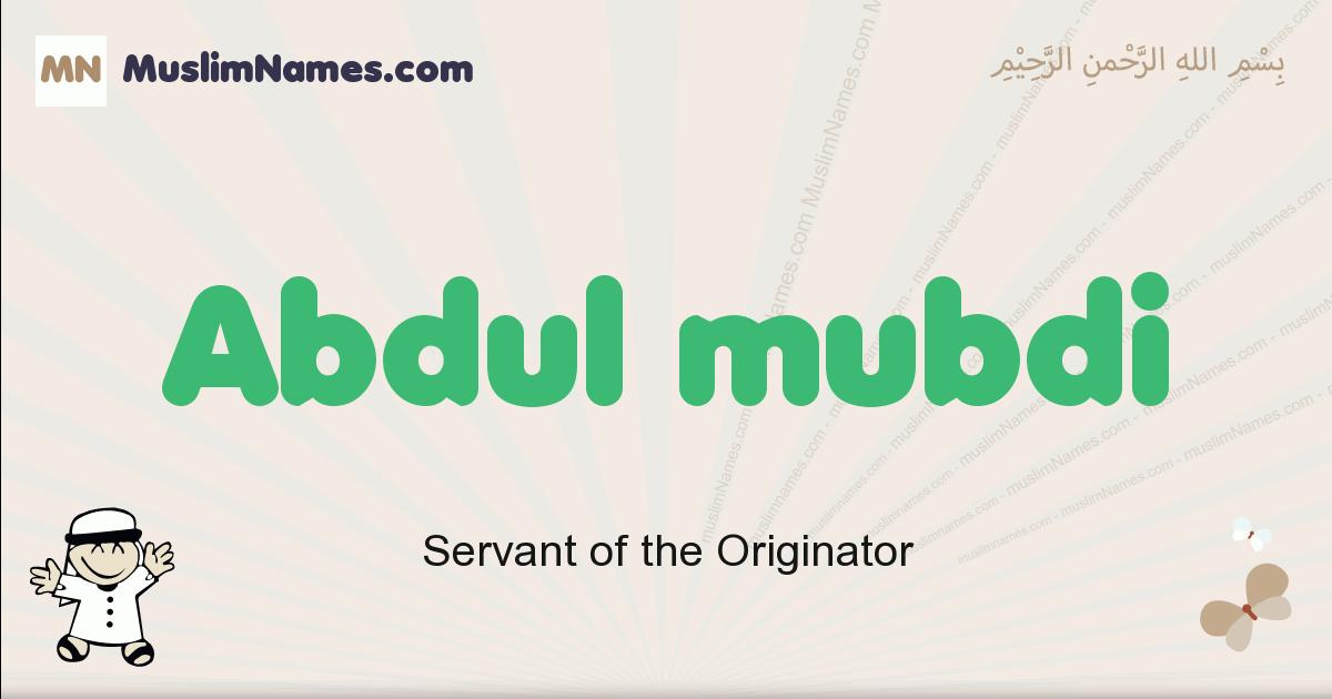 Abdul Mubdi muslim boys name and meaning, islamic boys name Abdul Mubdi