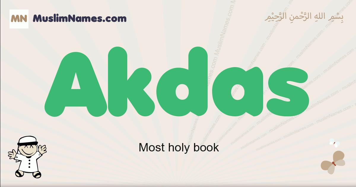 Akdas muslim boys name and meaning, islamic boys name Akdas