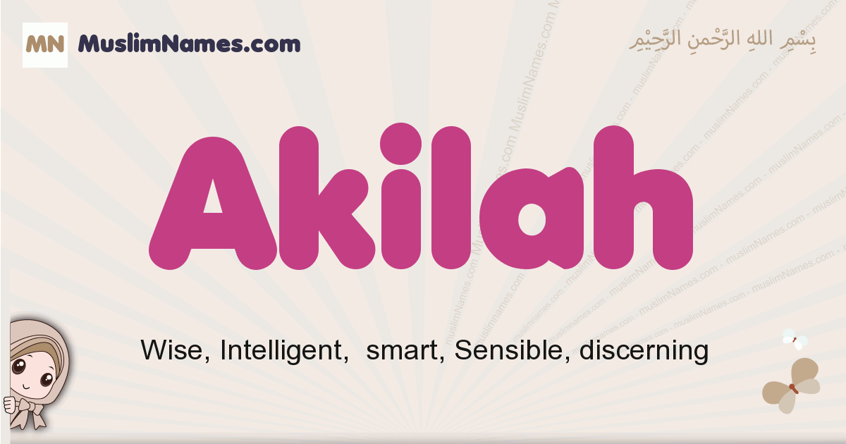 Akilah muslim girls name and meaning, islamic girls name Akilah