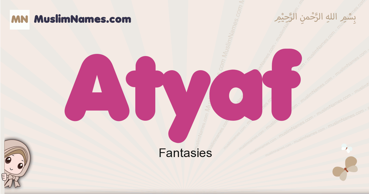 Atyaf - Meaning of the Muslim baby name Atyaf