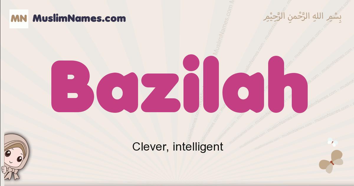Bazilah muslim girls name and meaning, islamic girls name Bazilah