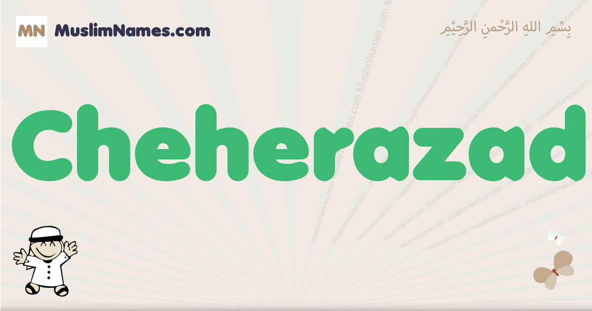 Cheherazad muslim boys name and meaning, islamic boys name Cheherazad