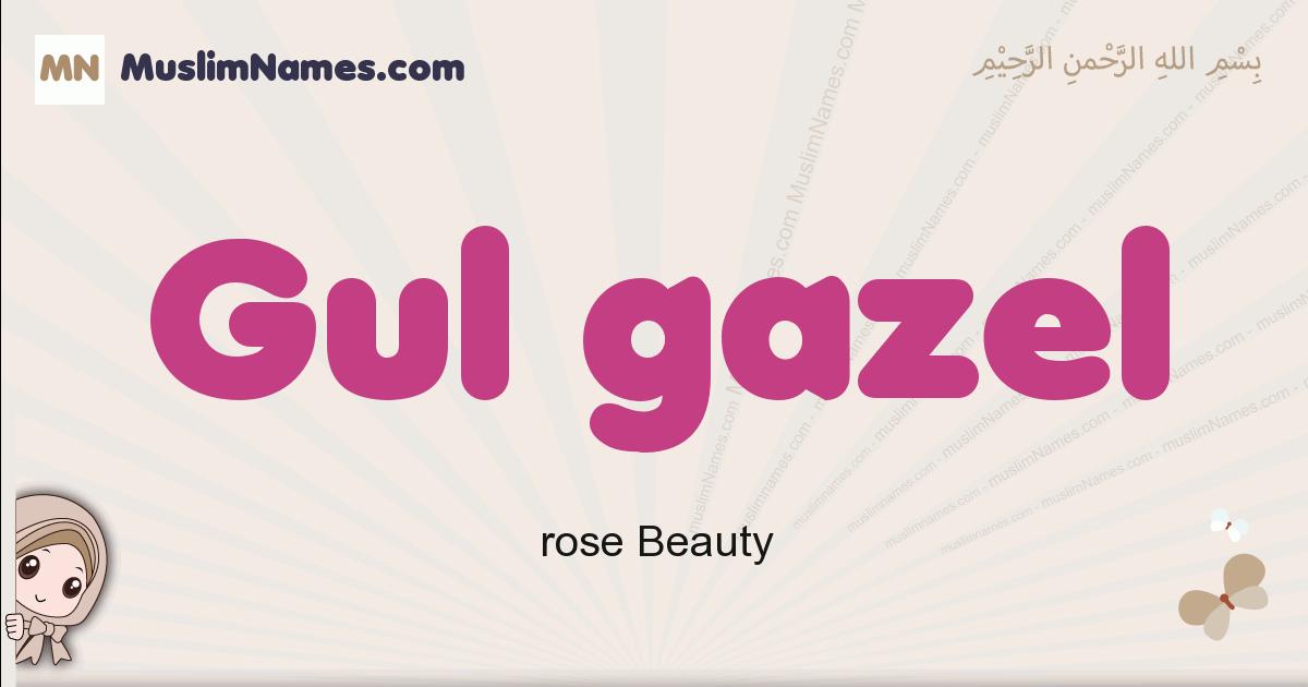 Gul Gazel muslim girls name and meaning, islamic girls name Gul Gazel