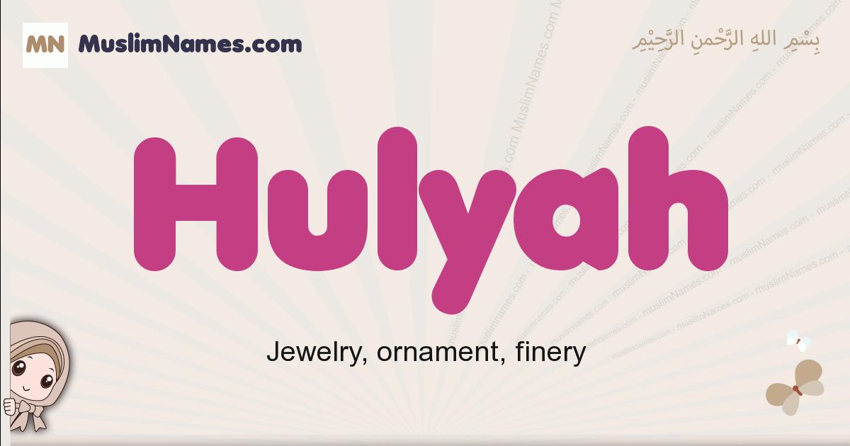 Hulyah muslim girls name and meaning, islamic girls name Hulyah