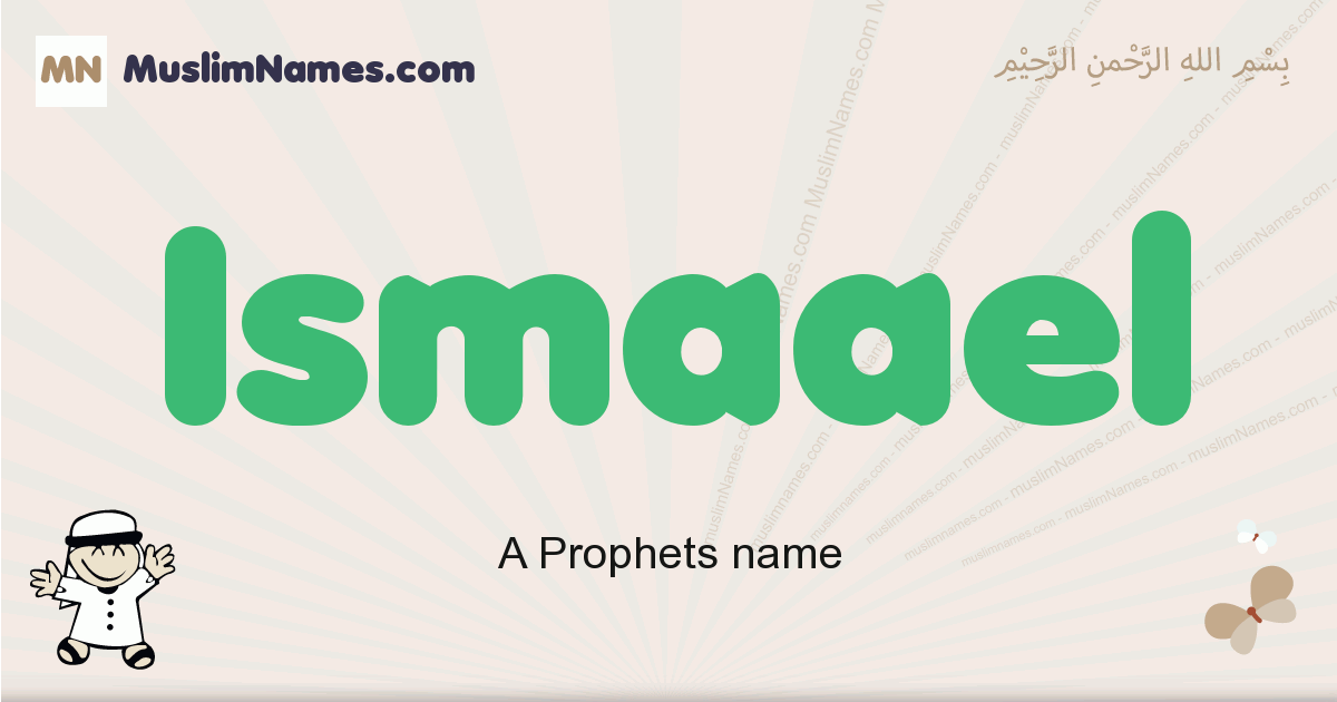 Ismaael muslim boys name and meaning, islamic boys name Ismaael