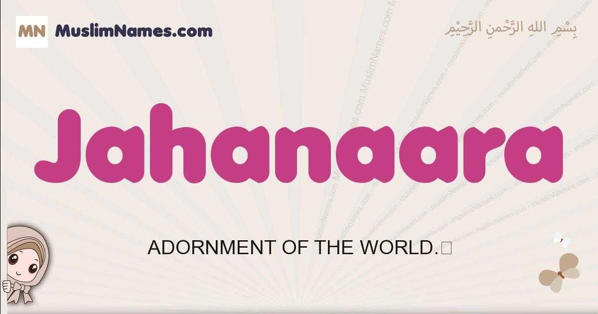 Jahanaara muslim girls name and meaning, islamic girls name Jahanaara