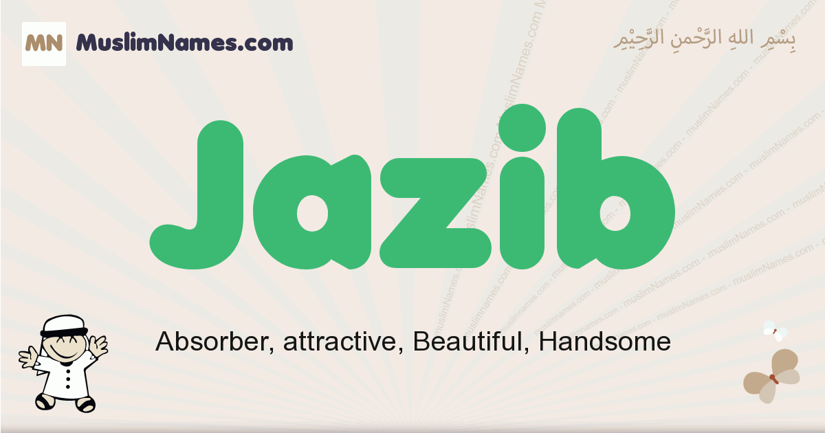 Jazib muslim boys name and meaning, islamic boys name Jazib