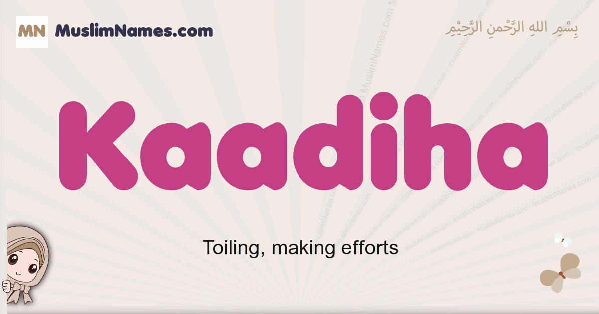 Kaadiha muslim girls name and meaning, islamic girls name Kaadiha