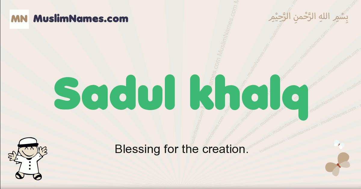 Sadul Khalq muslim boys name and meaning, islamic boys name Sadul Khalq