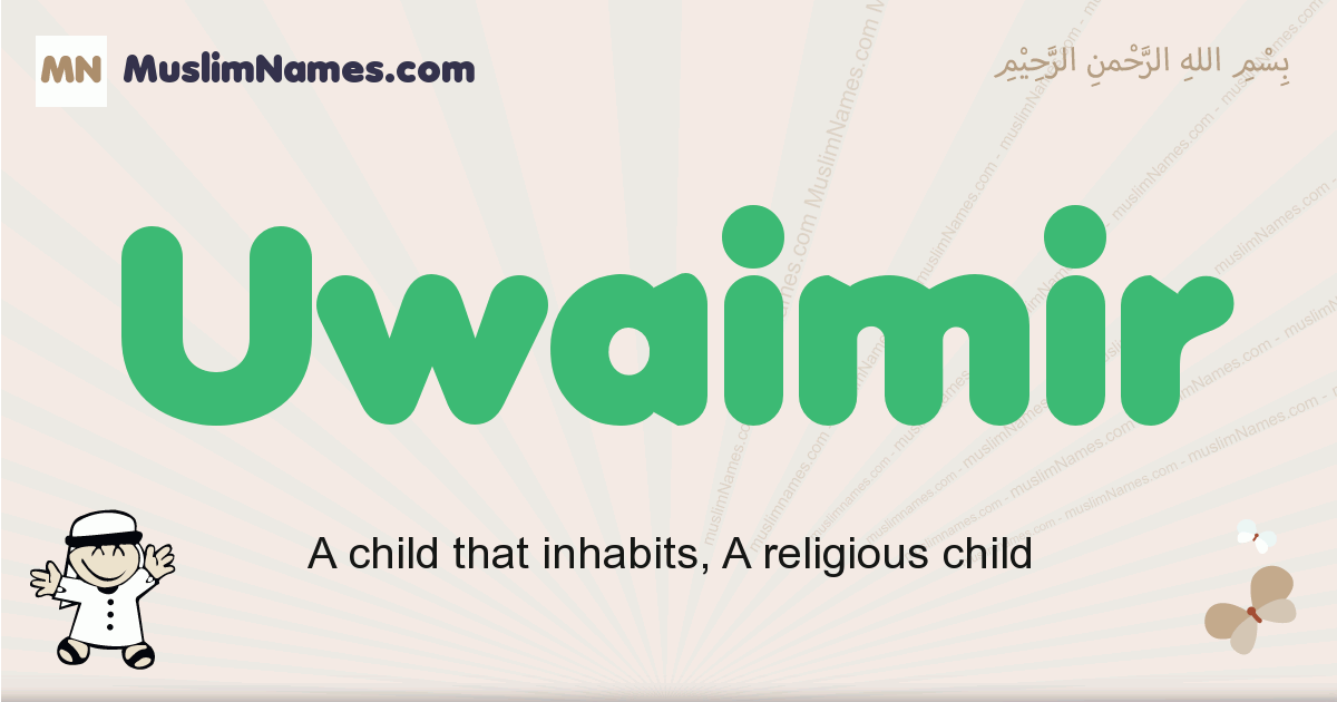 Uwaimir muslim boys name and meaning, islamic boys name Uwaimir