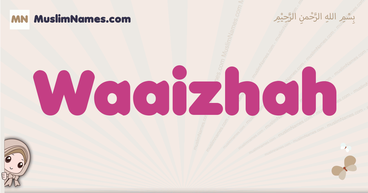 Waaizhah muslim girls name and meaning, islamic girls name Waaizhah