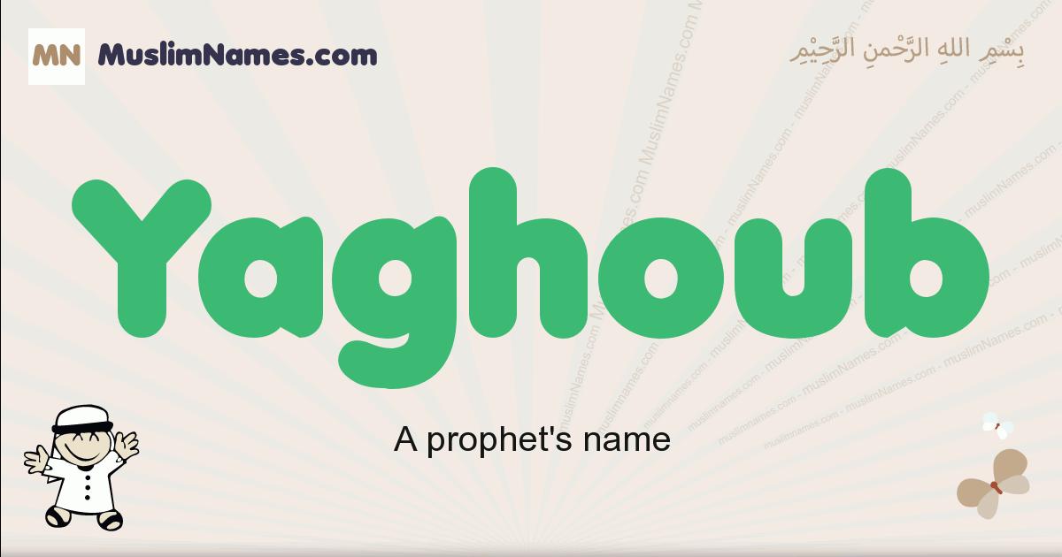 Yaghoub muslim boys name and meaning, islamic boys name Yaghoub